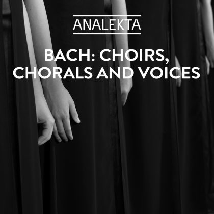Bach: Choirs, Chorals and Voices